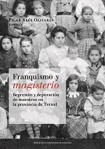 Libro FRANQUISMO Y MAGISTERIO: REPRESIÓN Y DEPURACIÓN DE MAESTROS EN LA PROVINCIA DE TERUEL