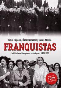 Libro FRANQUISTAS: LA HISTORIA DEL FRANQUISMO EN IMAGENES