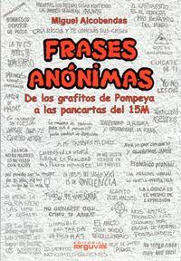 Libro FRASES ANONIMAS: DE LOS FRAFITOS DE POMPEYA A LAS PANCARTAS DEL 15M