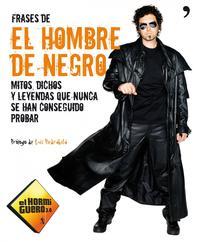 Libro FRASES DEL HOMBRE DE NEGRO: LEYENDAS, MITOS Y DICHOS QUE NUNCA SE HAN PODIDO PROBAR