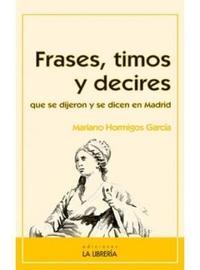 Libro FRASES, TIMOS Y DECIRES QUE SE DIJERON Y SE DICEN EN MADRID