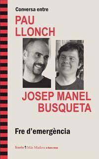 Libro FRE D EMERGENCIA. CONVERSA ENTRE PAU LLONCH I JOSEP MANEL BUSQUETA