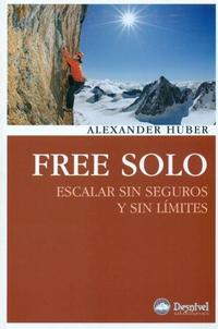Libro FREE SOLO: ESCALAR SIN SEGUROS Y SIN LIMITES