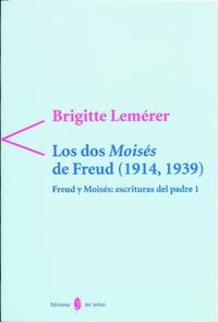 Libro FREUD Y MOISES; ESCRITURAS DEL PADRE I. LOS DOS MOISES DE FREUD