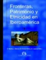 Libro FRONTERAS, PATRIMONIO Y ETNICIDAD EN IBEROAMERICA