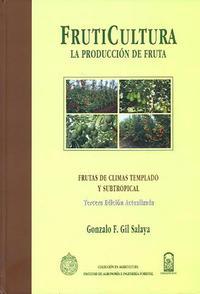 Libro FRUTICULTURA. LA PRODUCCION DE FRUTA: FRUTA DE CLIMAS TEMPLADO Y SUBTROPICAL Y UVA DE VINO
