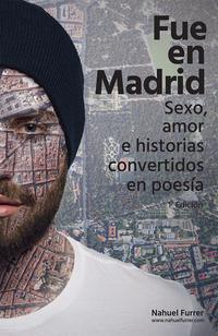 Libro FUE EN MADRID: SEXO, AMOR E HISTORIAS CONVERTIDOS EN POESIA