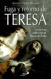 Libro FUGA Y RETORNO DE TERESA: LA SECRETA SEDUCCION DE TERESA DE AVILA