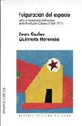 Libro FULGURACION DEL ESPACIO: LETRAS E IMAGINARIO INSTITUCIONAL DE LA REVOLUCION CUBANA
