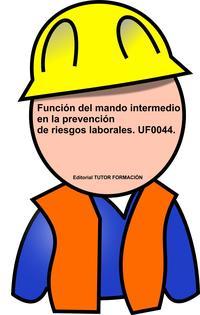 Libro FUNCION DE MANDO INTERMEDIO EN LA PREVENCION DE RIESGOS LABORALES . UF0044