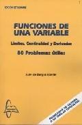 Libro FUNCIONES DE UNA VARIABLE. LIMITES, CONTINUIDAD Y DERIVADAS. 80 P ROBLEMAS UTILES