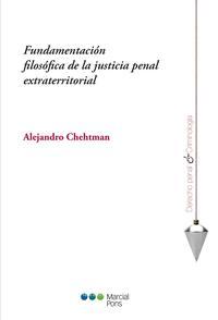 Libro FUNDAMENTACION FILOSOFICA DE LA JUSTICIA PENAL EXTRATERRITORIAL