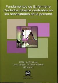 Libro FUNDAMENTOS DE ENFERMERIA: CUIDADOS BASICOS CENTRADOS EN LAS NECE SIDADES DE LA PERSONA