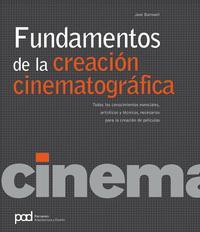 Libro FUNDAMENTOS DE LA CREACION CINEMATOGRAFICA: TODOS LOS CONOCIMIENT OS ESENCIALES, ARTISTICOS Y TECNICOS, NECESARIOS PARA LA CREACION DE PELICULAS