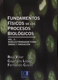Libro FUNDAMENTOS FISICOS DE LOS PROCESOS BIOLOGICOS: BIOELECT ROMAGNETISMO, ONDAS Y RADIACION