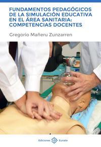 Libro FUNDAMENTOS PEDAGOGICOS DE LA SIMULACION EDUCATIVA EN EL AREA SANITARIA: COMPETENCIAS DOCENTES