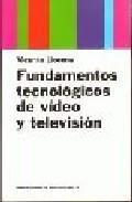 Libro FUNDAMENTOS TECNOLOGICOS DE VIDEO Y TELEVISION