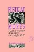 Libro FUSTIGAT MORES: HACIA EL CONCEPTO DE LA SATIRA EN EL SIGLO XVII