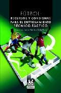Libro FUTBOL: RECURSOS Y CONSIGNAS PARA EL ENTRENAMIENTO TECNICO - TACT ICO