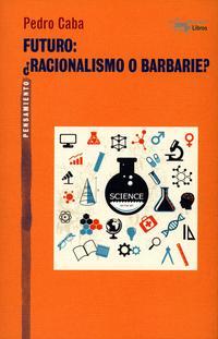 Libro FUTURO: ¿RACIONALISMO O BARBARIE?