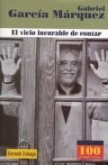 Libro GABRIEL GARCIA MARQUEZ : EL VICIO INCURABLE DE CONTAR