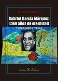 Libro GABRIEL GARCIA MARQUEZ: CIEN AÑOS DE ETERNIDAD
