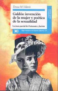 Libro GALDOS, INVENCION DE LA MUJER Y POETICA DE LA SEXUALIDAD LECTURA PARCIAL DE FORTUNATA Y JACINTA