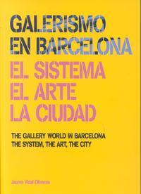 Libro GALERISMO EN BARCELONA 1877-2013. EL SISTEMA, EL ARTE, LA CIUDAD