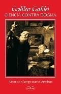 Libro GALILEO GALILEI: CIENCIA CONTRA DOGMA