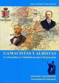 Libro GAMACISTAS  Y ALBISTAS. LA VIDA POLITICA EN VALLADOLID DURANTE LA RESTAURACION