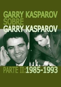 Libro GARRY KASPAROV SOBRE GARRY KASPAROV. PARTE II: 1985-1993
