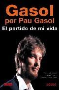 Libro GASOL PER GASOL: EL PARTIDO DE SU VIDA