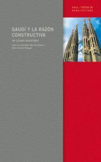 Libro GAUDI Y LA RAZON CONSTRUCTIVA: UN LEGADO INAGOTABLE