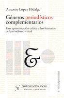 Libro GENEROS PERIODISTICOS COMPLEMENTARIOS: UNA APROXIMACION CRITICA A LOS FORMATOS DEL PERIODISMO VISUAL