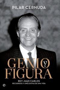 Libro GENIO Y FIGURA: REY JUAN CARLOS: RECUERDOS Y ANECDOTAS DE UNA VIDA