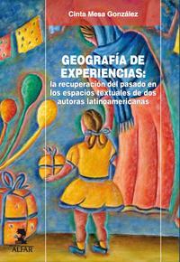 Libro GEOGRAFIA DE EXPERIENCIAS: LA RECUPERACION DEL PASADO EN LOS ESPA CIOS TEXTUALES DE DOS AUTORAS LATINOAMERICANAS