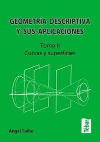 Libro GEOMETRIA DESCRIPTIVA Y SUS APLICACIONES. TOMO II: CURVAS Y SUPER FICIES