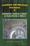 Libro GEOMETRIA, MISTICA Y CABALA EN SANTA MARIA LA BLANCA: CUADERNOS H ETERODOXOS TOLEDANOS II