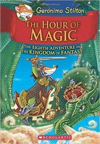 Libro GERONIMO STILTON AND THE KINGDOM OF FANTASY #8: THE HOUR OF MAGIC