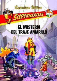 Libro GERONIMO STILTON SUPERHEROES 6: EL MISTERIO DEL TRAJE AMARILLO