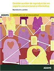 Libro GESTION AUXILIAR DE REPRODUCCION EN SOPORTE CONVENCIONAL O INFORMATICO: CERTIFICADO DE PROFESIONALIDAD DE ADMINISTRACION Y  GESTION