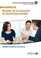Libro GESTION DE LA ATENCION AL CLIENTE/CONSUMIDOR. FAMILIA PROFESIONAL COMERCIO Y MARKETING. CERTIFICADOS DE PROFESIONALIDAD