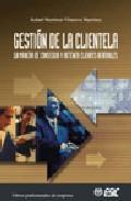 Libro GESTION DE LA CLIENTELA: LA MANERA DE CONSEGUIR Y RETENER CLIENTE S RENTABLES