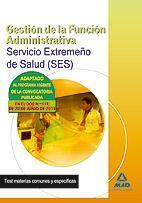 Libro GESTION DE LA FUNCION ADMINISTRATIVA DEL SERVICIO EXTREMEÑO DE SA LUD: TEST MATERIAS COMUNES Y ESPECIFICAS