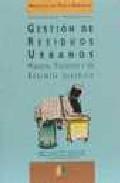 Libro GESTION DE RESIDUOS URBANOS: MANUAL TECNICO Y DE REGIMEN JURIDICO