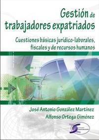 Libro GESTION DE TRABAJADORES EXPATRIADOS: CUESTIONES BASICAS JURIDICO- LABORALES, FISCALES Y DE RECURSOS HUMANOS