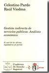 Libro GESTION INDIRECTA DE SERVICIOS PUBLICOS: ANALISIS ECONOMICO. EL C SO DE LAS OFICINAS LIQUIDADORAS DE PARTIDO