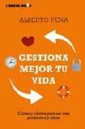 Libro GESTIONA MEJOR TU VIDA: CLAVES Y HABITOS PARA SER MAS PRODUCTIVO