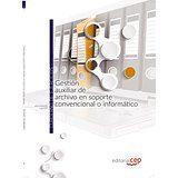 Libro GESTIÓN AUXILIAR DE ARCHIVO EN SOPORTE CONVENCIONAL O INFORMÁTICO. CUADERNO DE EJERCICIOS