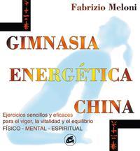 Libro GIMNASIA ENERGETICA CHINA: PARA EL VIGOR, LA VITALIDAD Y EL EQUIL IBRIO FISICO, MENTAL Y ESPIRITUAL